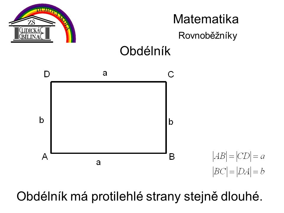 Matematika Rovnoběžníky Obdélník Obdélník má protilehlé strany stejně dlouhé.
