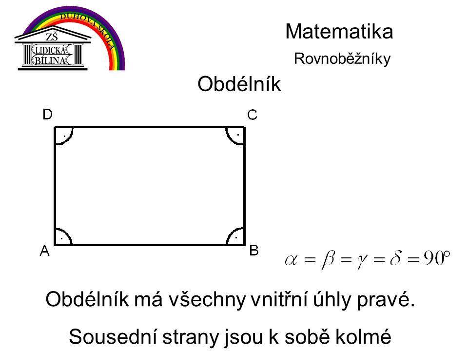 Matematika Rovnoběžníky Obdélník Obdélník má všechny vnitřní úhly pravé. Sousední strany jsou k sobě kolmé