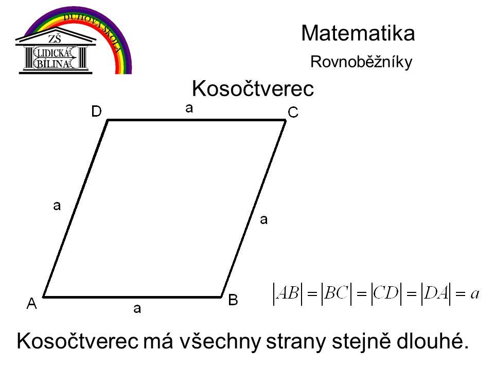 Matematika Rovnoběžníky Kosočtverec Kosočtverec má všechny strany stejně dlouhé.