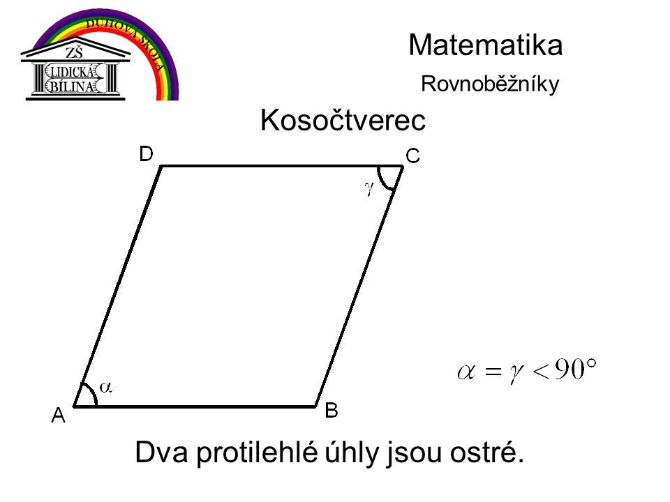 Matematika Rovnoběžníky Kosočtverec Dva protilehlé úhly jsou ostré.