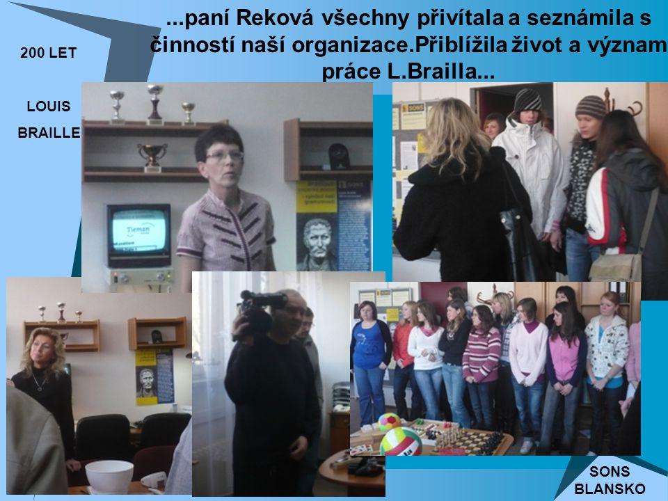 200 LET LOUIS BRAILLE SONS BLANSKO...paní Reková všechny přivítala a seznámila s činností naší organizace.Přiblížila život a význam práce L.Brailla...