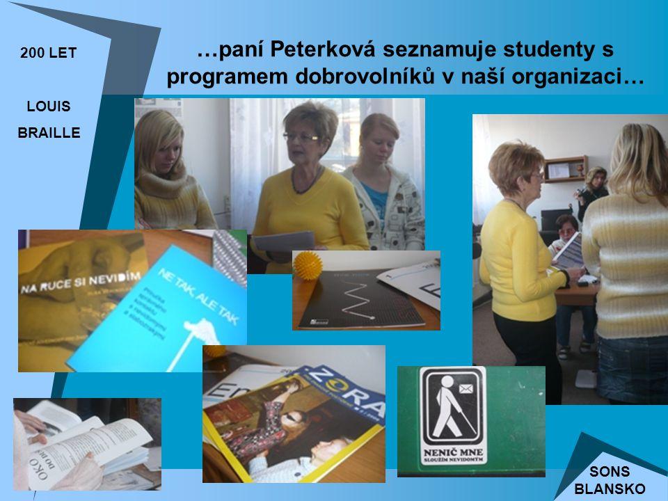 …paní Peterková seznamuje studenty s programem dobrovolníků v naší organizaci… 200 LET LOUIS BRAILLE SONS BLANSKO