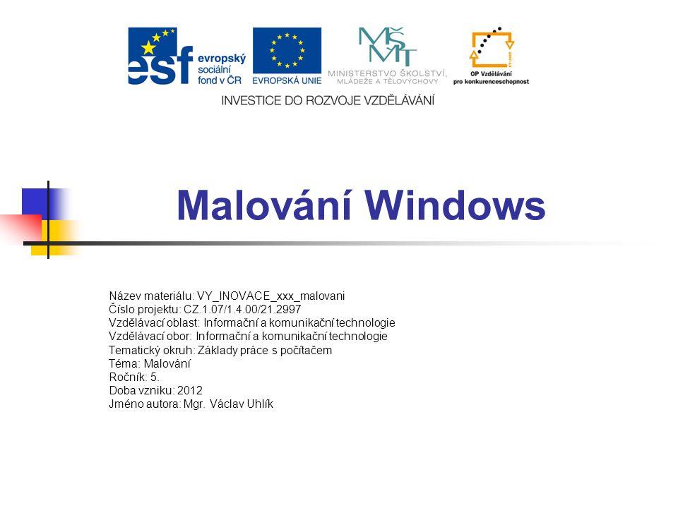 Malování Windows Název materiálu: VY_INOVACE_xxx_malovani Číslo projektu: CZ.1.07/1.4.00/21.2997 Vzdělávací oblast: Informační a komunikační technolog