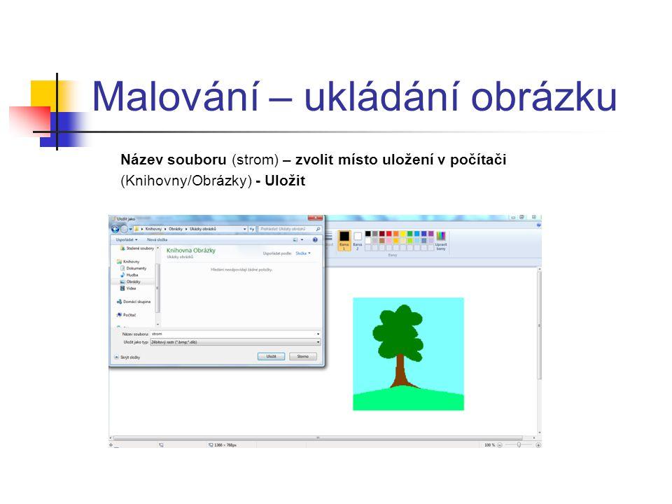 Malování – ukládání obrázku Název souboru (strom) – zvolit místo uložení v počítači (Knihovny/Obrázky) - Uložit