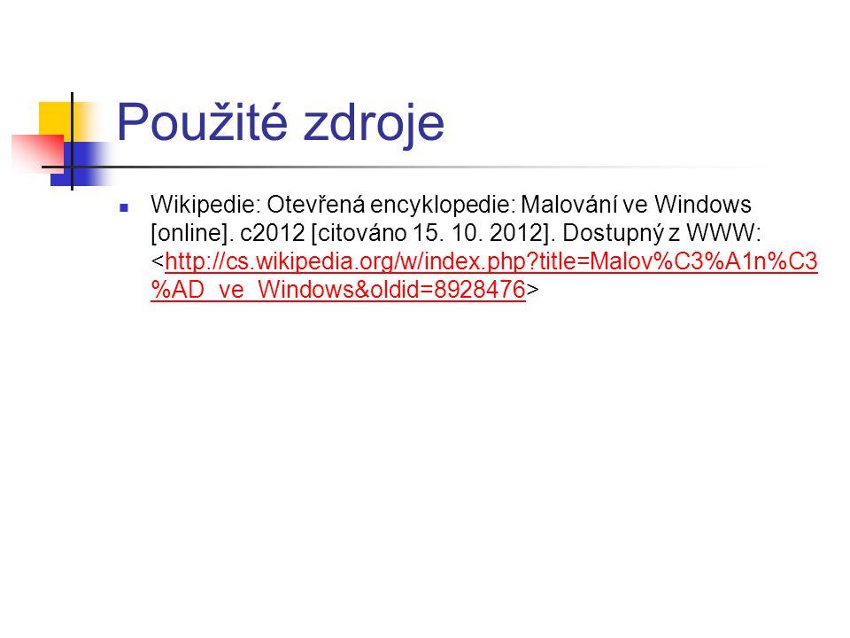 Použité zdroje Wikipedie: Otevřená encyklopedie: Malování ve Windows [online]. c2012 [citováno 15. 10. 2012]. Dostupný z WWW: http://cs.wikipedia.org/