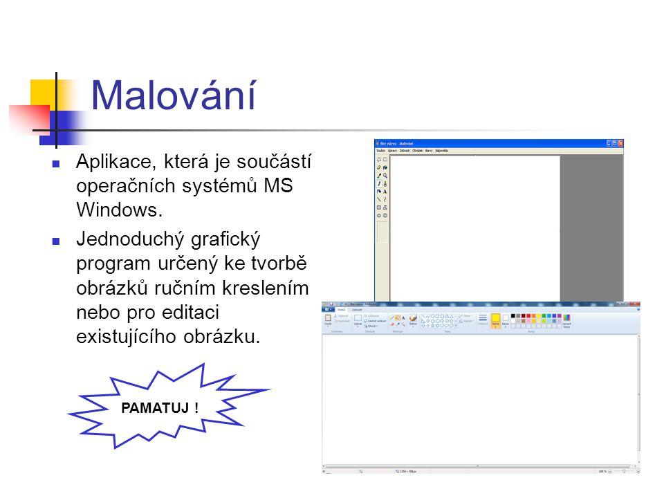 Malování Aplikace, která je součástí operačních systémů MS Windows. Jednoduchý grafický program určený ke tvorbě obrázků ručním kreslením nebo pro edi
