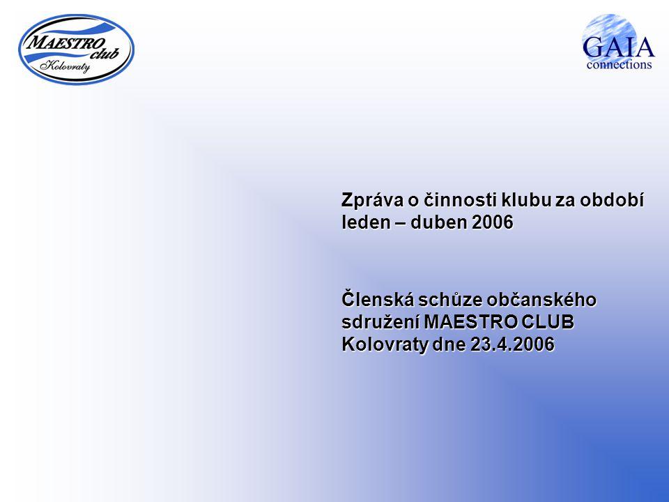 Zpráva o činnosti klubu za období leden – duben 2006 Členská schůze občanského sdružení MAESTRO CLUB Kolovraty dne 23.4.2006