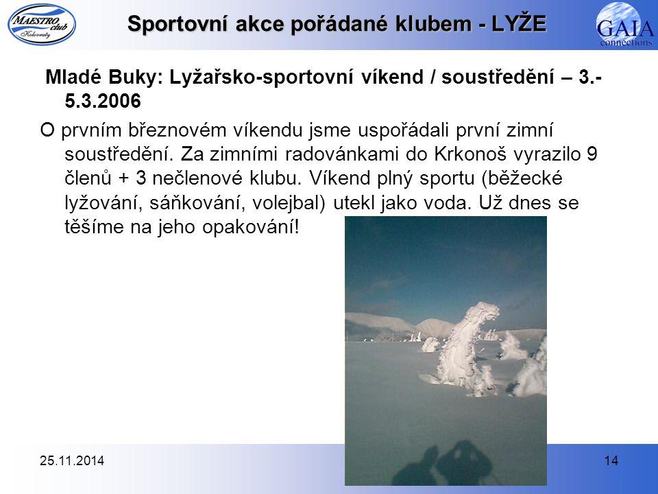 25.11.201414 Sportovní akce pořádané klubem - LYŽE Mladé Buky: Lyžařsko-sportovní víkend / soustředění – 3.- 5.3.2006 O prvním březnovém víkendu jsme uspořádali první zimní soustředění.