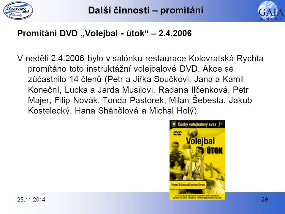 """25.11.201429 Další činnosti – promítání Promítání DVD """"Volejbal - útok – 2.4.2006 V neděli 2.4.2006 bylo v salónku restaurace Kolovratská Rychta promítáno toto instruktážní volejbalové DVD."""