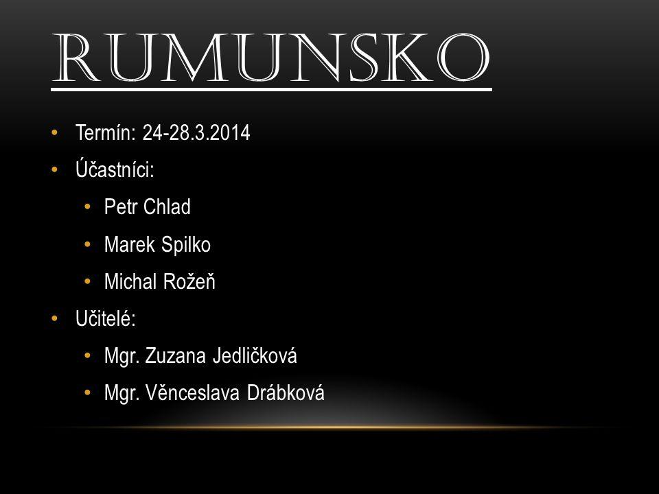 RUMUNSKO Termín: 24-28.3.2014 Účastníci: Petr Chlad Marek Spilko Michal Rožeň Učitelé: Mgr. Zuzana Jedličková Mgr. Věnceslava Drábková