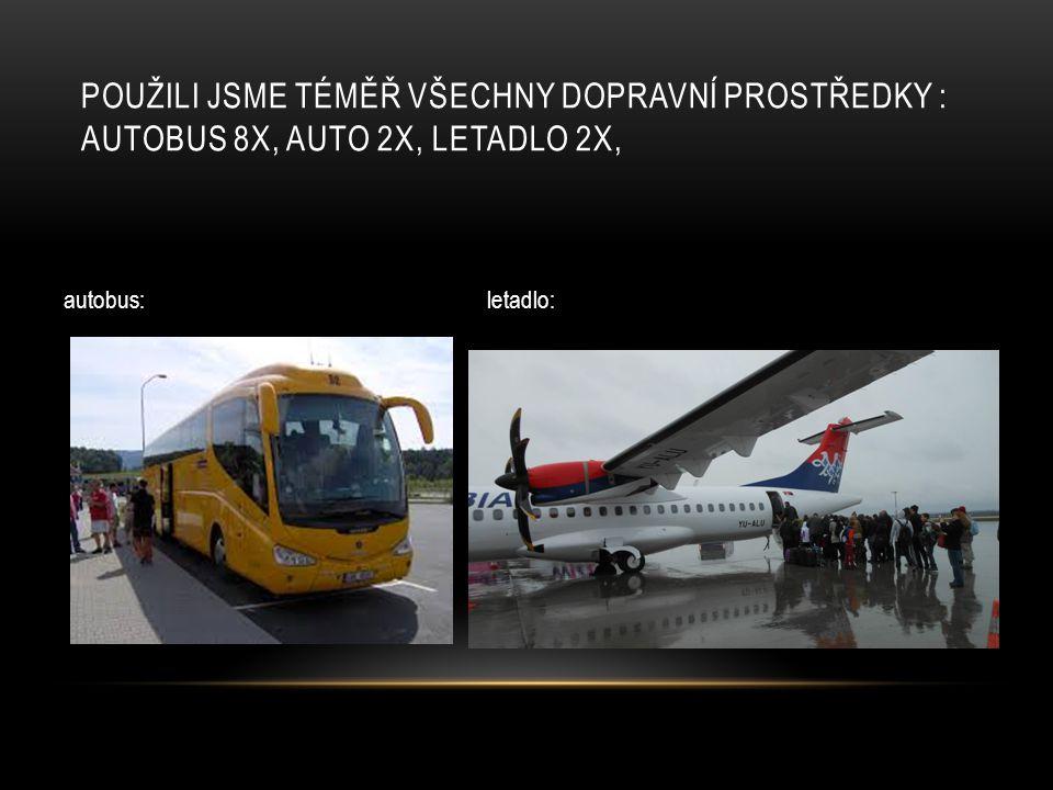 autobus: letadlo: POUŽILI JSME TÉMĚŘ VŠECHNY DOPRAVNÍ PROSTŘEDKY : AUTOBUS 8X, AUTO 2X, LETADLO 2X,