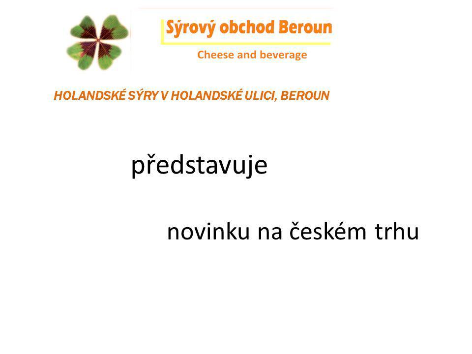 představuje novinku na českém trhu HOLANDSKÉ SÝRY V HOLANDSKÉ ULICI, BEROUN