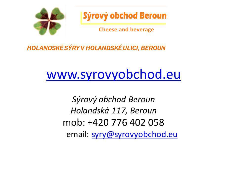 HOLANDSKÉ SÝRY V HOLANDSKÉ ULICI, BEROUN www.syrovyobchod.eu Sýrový obchod Beroun Holandská 117, Beroun mob: +420 776 402 058 email: syry@syrovyobchod.eusyry@syrovyobchod.eu