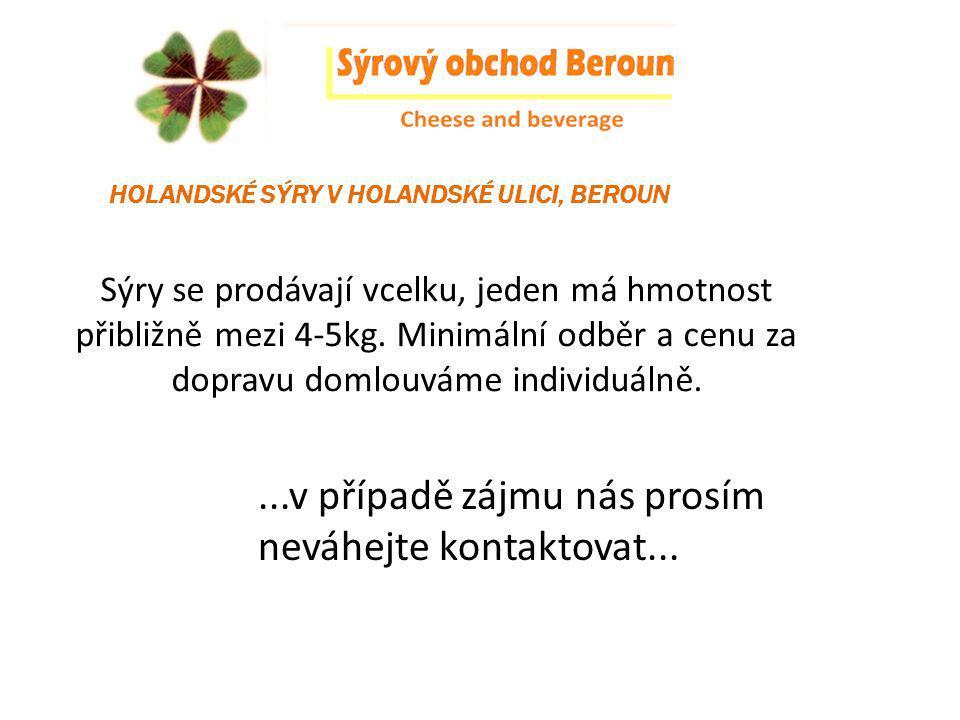 Sýry se prodávají vcelku, jeden má hmotnost přibližně mezi 4-5kg.
