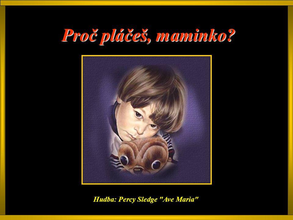 Proč pláčeš, maminko? Hudba: Percy Sledge Ave Maria