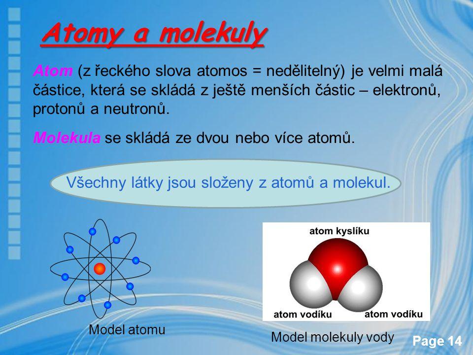 Page 14 Atomy a molekuly Atom (z řeckého slova atomos = nedělitelný) je velmi malá částice, která se skládá z ještě menších částic – elektronů, proton