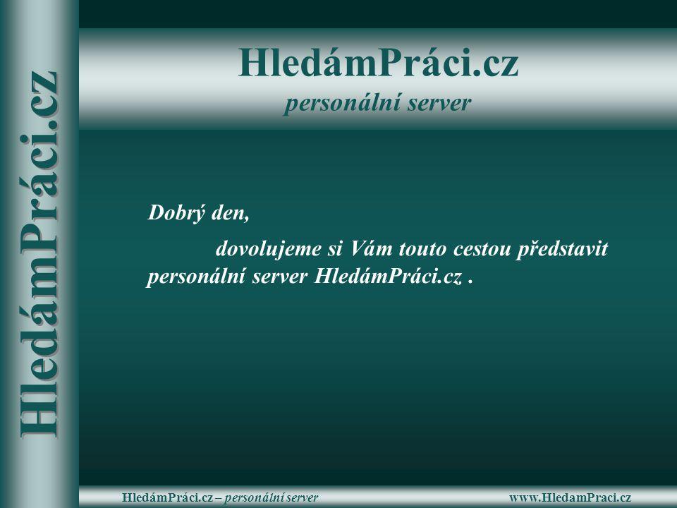 www.HledamPraci.czHledámPráci.cz – personální server Dobrý den, dovolujeme si Vám touto cestou představit personální server HledámPráci.cz. HledámPrác