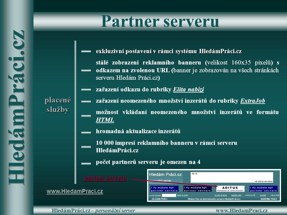 www.HledamPraci.czHledámPráci.cz – personální server Partner serveru placenéslužby exkluzivní postavení v rámci systému HledámPráci.cz stálé zobrazení