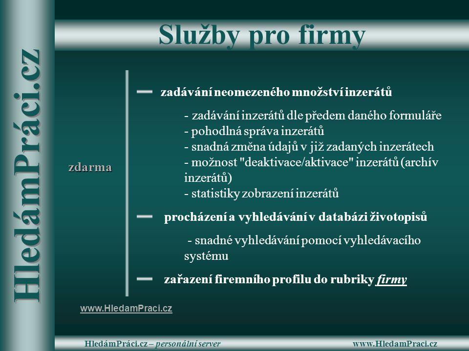 www.HledamPraci.czHledámPráci.cz – personální server Služby pro firmy zadávání neomezeného množství inzerátů - zadávání inzerátů dle předem daného for