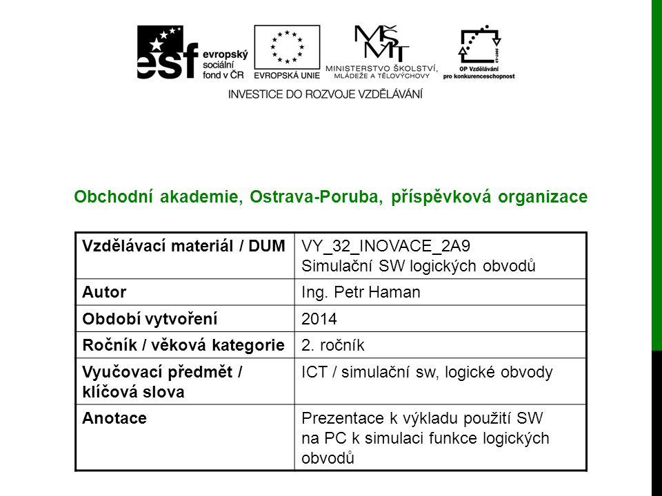 Vzdělávací materiál / DUMVY_32_INOVACE_2A9 Simulační SW logických obvodů AutorIng. Petr Haman Období vytvoření2014 Ročník / věková kategorie2. ročník