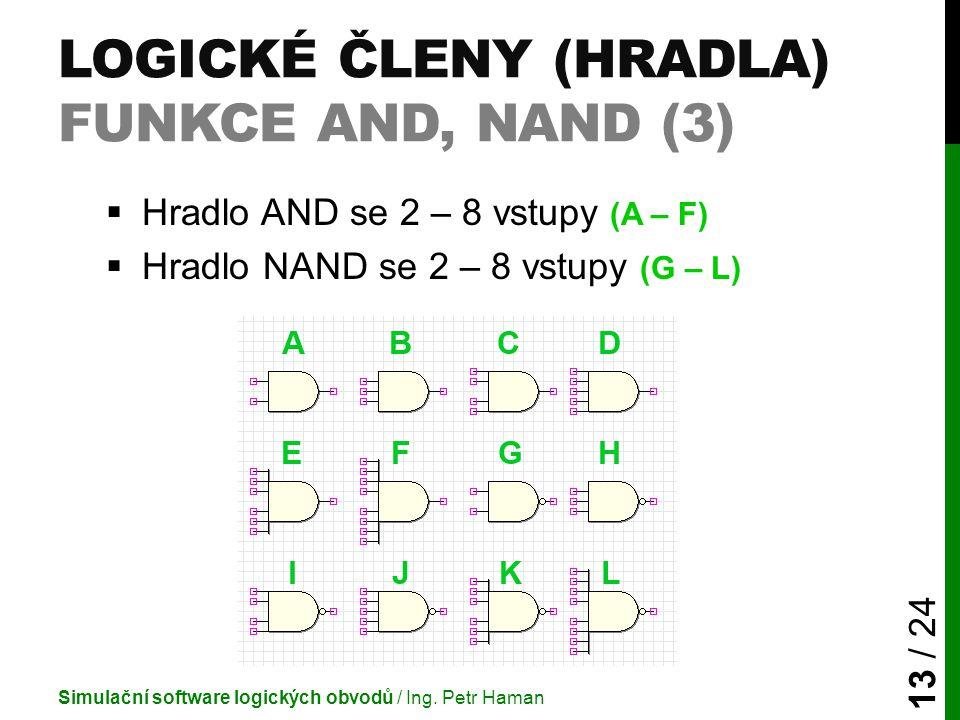 LOGICKÉ ČLENY (HRADLA) FUNKCE AND, NAND (3)  Hradlo AND se 2 – 8 vstupy (A – F)  Hradlo NAND se 2 – 8 vstupy (G – L) Simulační software logických ob