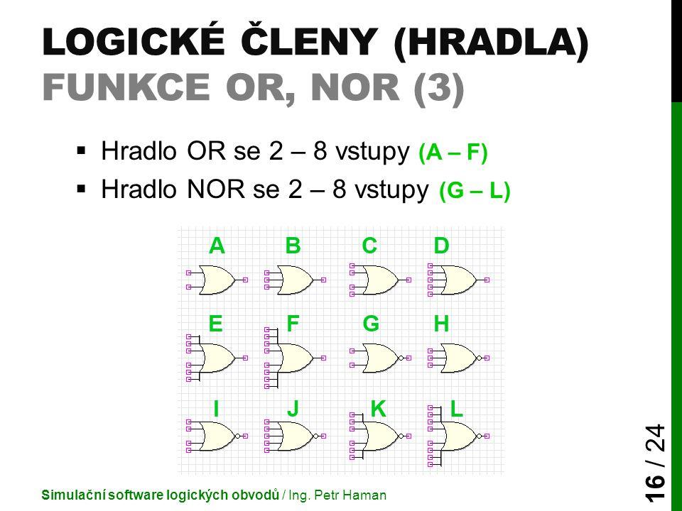 LOGICKÉ ČLENY (HRADLA) FUNKCE OR, NOR (3)  Hradlo OR se 2 – 8 vstupy (A – F)  Hradlo NOR se 2 – 8 vstupy (G – L) Simulační software logických obvodů