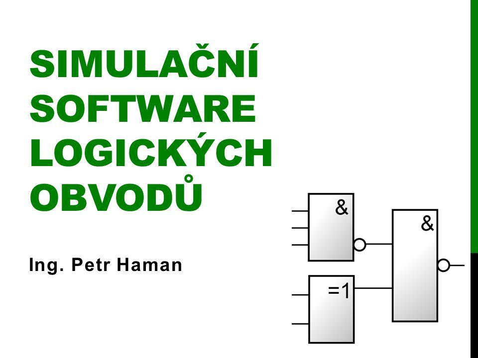 SIMULAČNÍ SOFTWARE LOGICKÝCH OBVODŮ Ing. Petr Haman