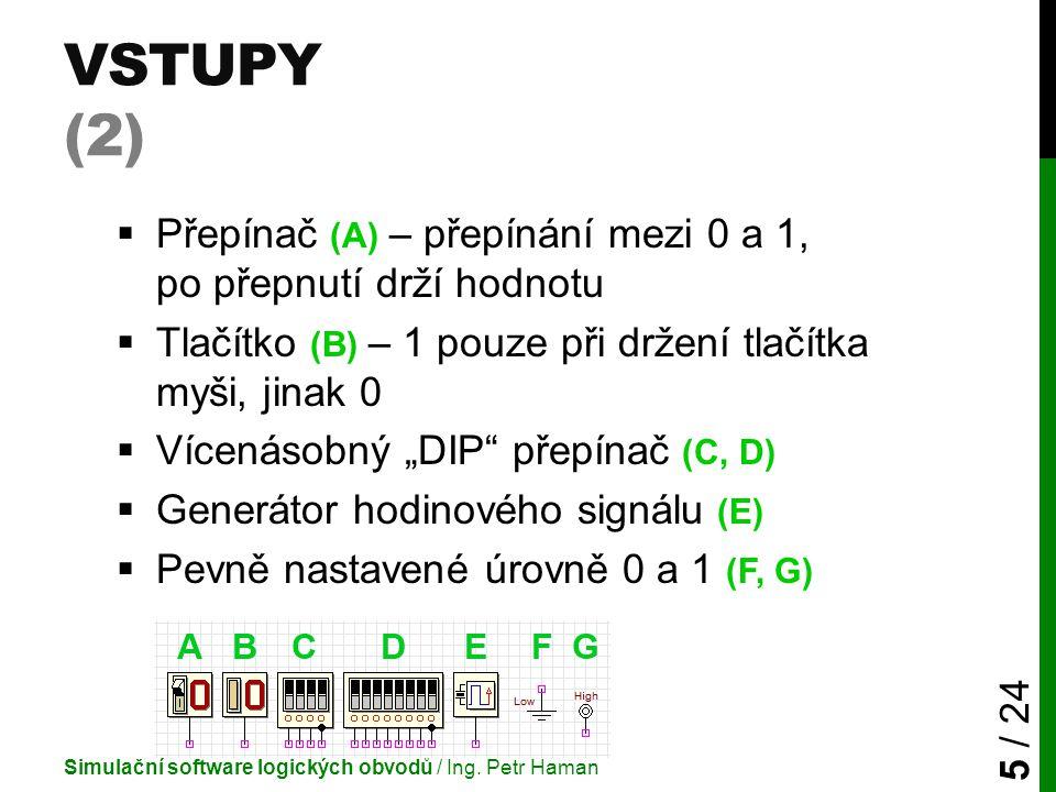 """VSTUPY (2)  Přepínač (A) – přepínání mezi 0 a 1, po přepnutí drží hodnotu  Tlačítko (B) – 1 pouze při držení tlačítka myši, jinak 0  Vícenásobný """"D"""