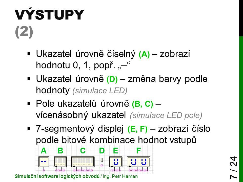 """VÝSTUPY (2)  Ukazatel úrovně číselný (A) – zobrazí hodnotu 0, 1, popř. """"--""""  Ukazatel úrovně (D) – změna barvy podle hodnoty (simulace LED)  Pole u"""