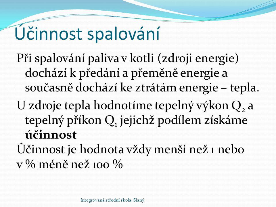 Účinnost spalování Při spalování paliva v kotli (zdroji energie) dochází k předání a přeměně energie a současně dochází ke ztrátám energie – tepla. U