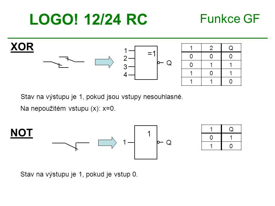 Funkce GF XOR LOGO! 12/24 RC 12Q 000 011 101 110 Na nepoužitém vstupu (x): x=0. Stav na výstupu je 1, pokud jsou vstupy nesouhlasné. =1=1 4 3 2 1 Q NO