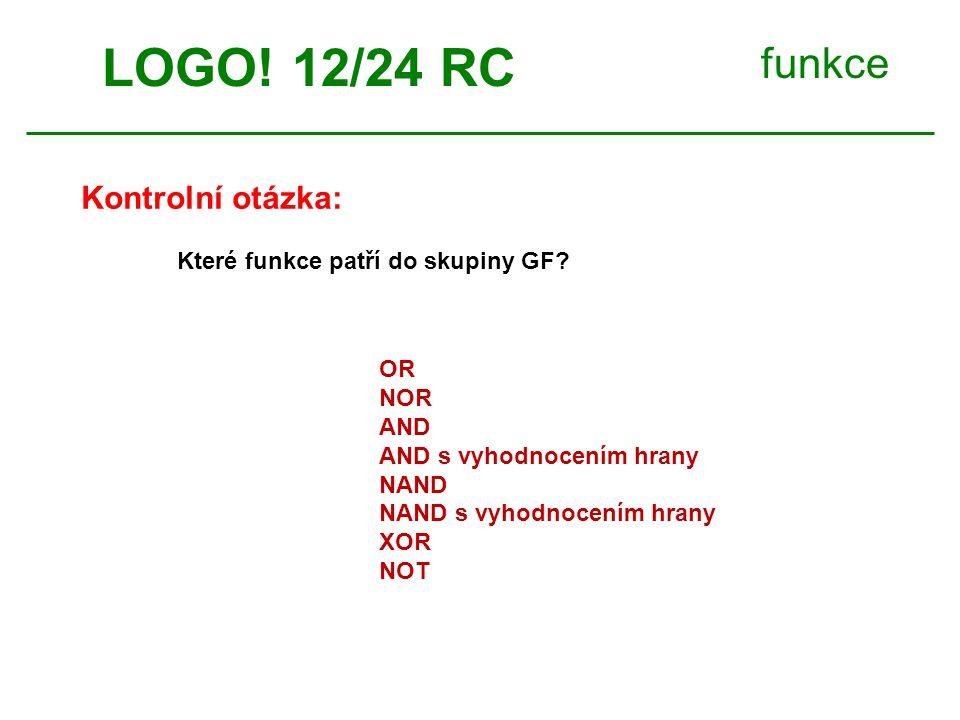 funkce Kontrolní otázka: Které funkce patří do skupiny GF? LOGO! 12/24 RC OR NOR AND AND s vyhodnocením hrany NAND NAND s vyhodnocením hrany XOR NOT