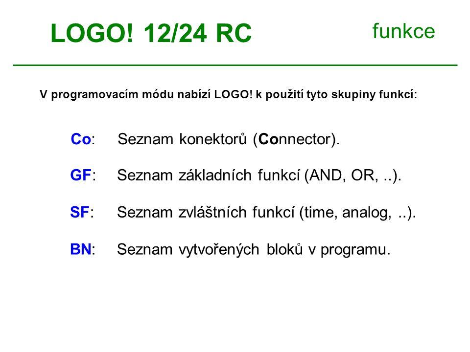 funkce V programovacím módu nabízí LOGO! k použití tyto skupiny funkcí: LOGO! 12/24 RC Co: Seznam konektorů (Connector). GF: Seznam základních funkcí