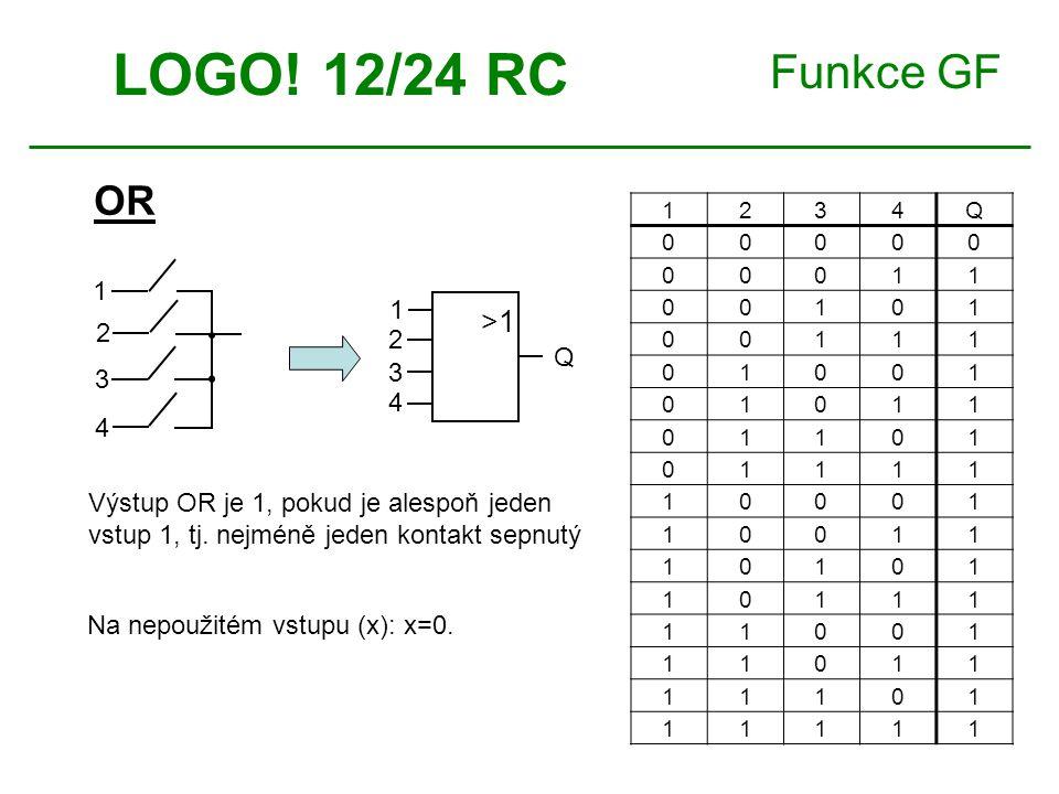 Funkce GF OR LOGO! 12/24 RC >1>1 4 3 2 1 Q 1234Q 00000 00011 00101 00111 01001 01011 01101 01111 10001 10011 10101 10111 11001 11011 11101 11111 Na ne