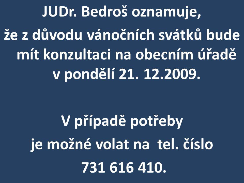 JUDr. Bedroš oznamuje, že z důvodu vánočních svátků bude mít konzultaci na obecním úřadě v pondělí 21. 12.2009. V případě potřeby je možné volat na te
