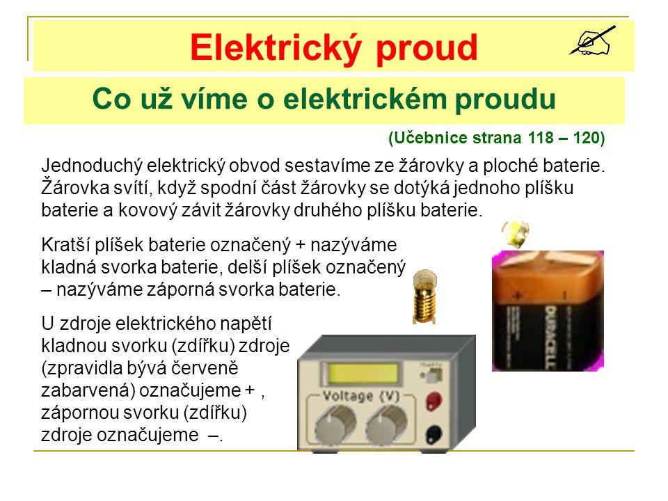 Co už víme o elektrickém proudu (Učebnice strana 118 – 120) Elektrický proud Jednoduchý elektrický obvod sestavíme ze žárovky a ploché baterie.