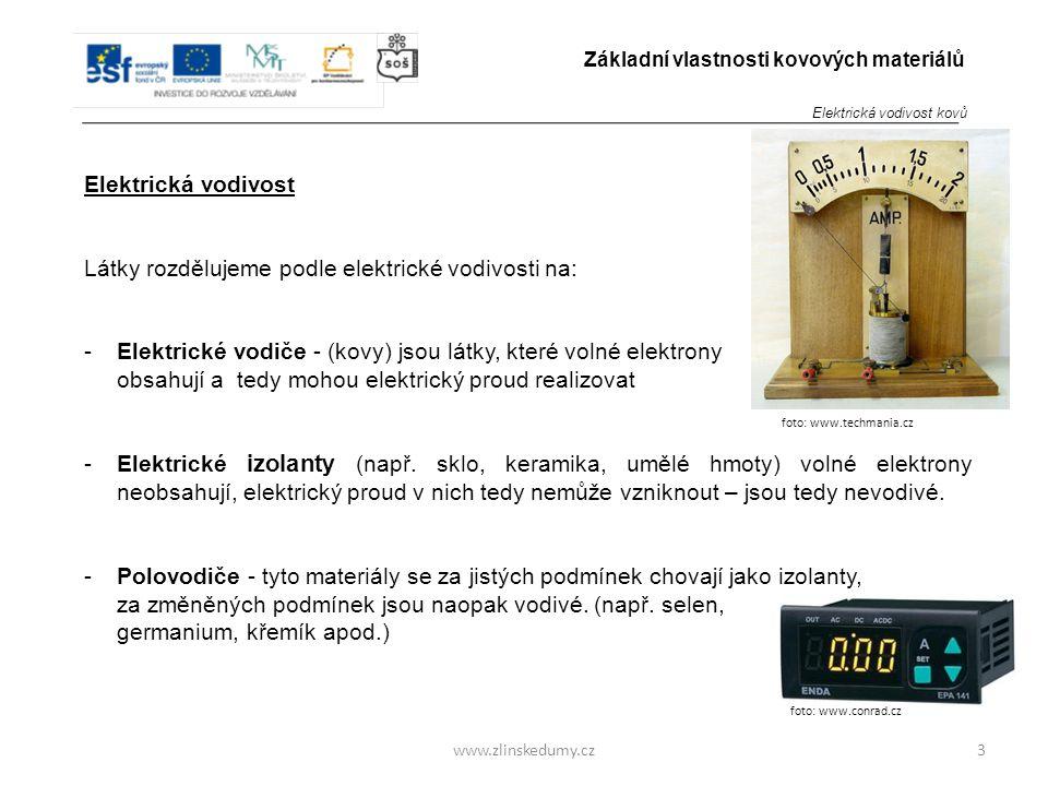 foto: www.conrad.cz www.zlinskedumy.cz Elektrická vodivost Látky rozdělujeme podle elektrické vodivosti na: -Elektrické vodiče - (kovy) jsou látky, které volné elektrony obsahují a tedy mohou elektrický proud realizovat -Elektrické izolanty (např.