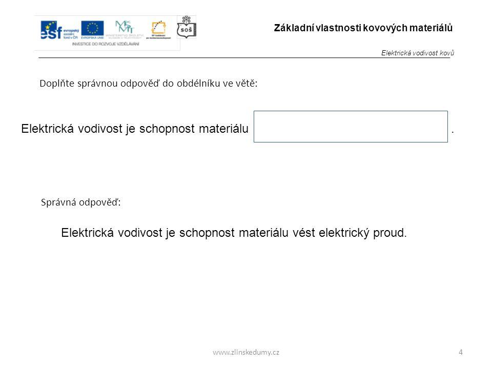 www.zlinskedumy.cz Doplňte správnou odpověď do obdélníku ve větě: 4 Základní vlastnosti kovových materiálů Elektrická vodivost je schopnost materiálu.