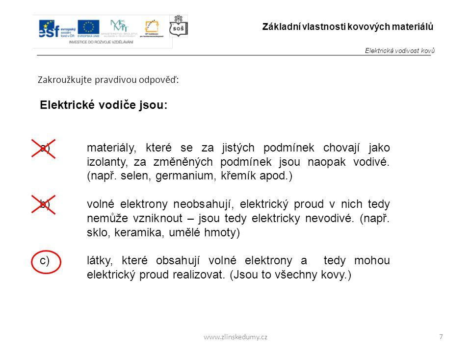 www.zlinskedumy.cz Zakroužkujte pravdivou odpověď: 7 Základní vlastnosti kovových materiálů Elektrické vodiče jsou: a)materiály, které se za jistých podmínek chovají jako izolanty, za změněných podmínek jsou naopak vodivé.