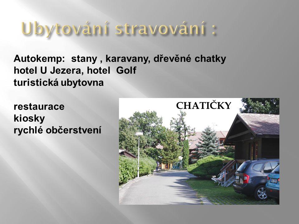 CHATIČKY Autokemp: stany, karavany, dřevěné chatky hotel U Jezera, hotel Golf turistická ubytovna restaurace kiosky rychlé občerstvení