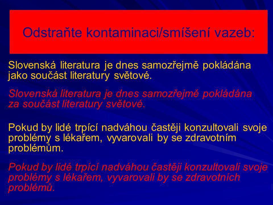 Odstraňte kontaminaci/smíšení vazeb: Slovenská literatura je dnes samozřejmě pokládána jako součást literatury světové. Slovenská literatura je dnes s
