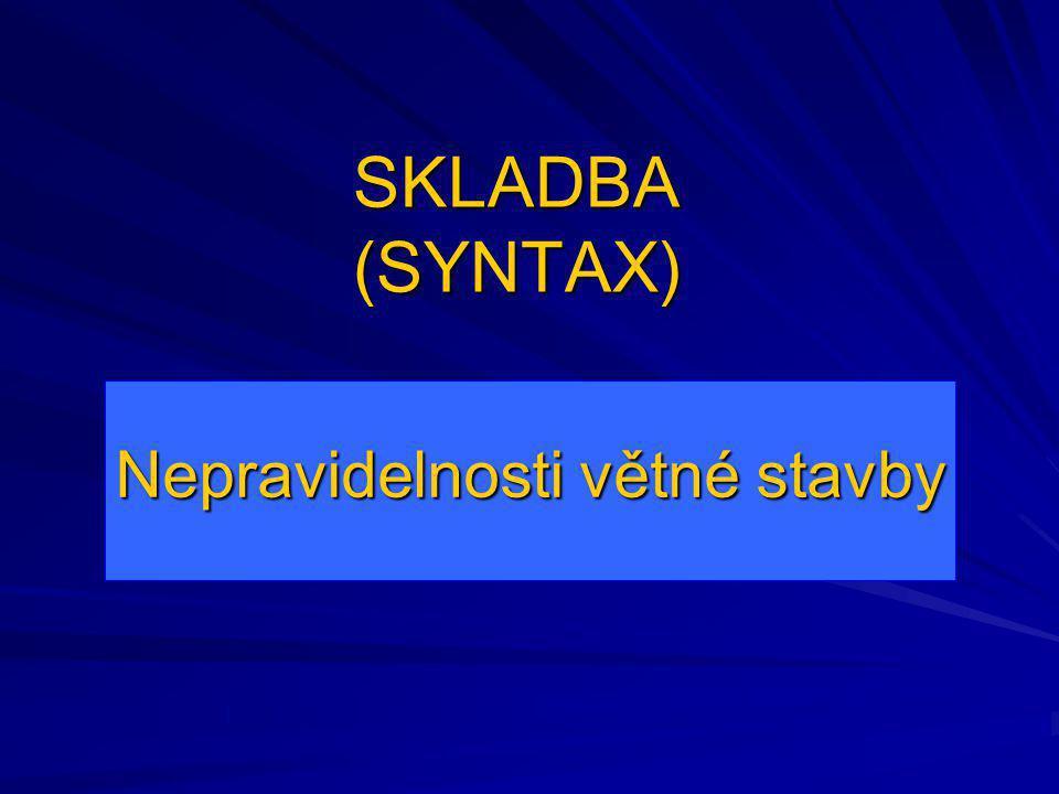 SKLADBA (SYNTAX) Nepravidelnosti větné stavby