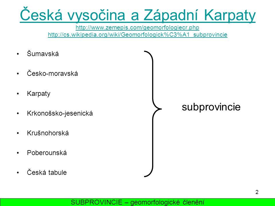 2 Česká vysočina a Západní Karpaty http://www.zemepis.com/geomorfologiecr.php http://cs.wikipedia.org/wiki/Geomorfologick%C3%A1_subprovincie Šumavská