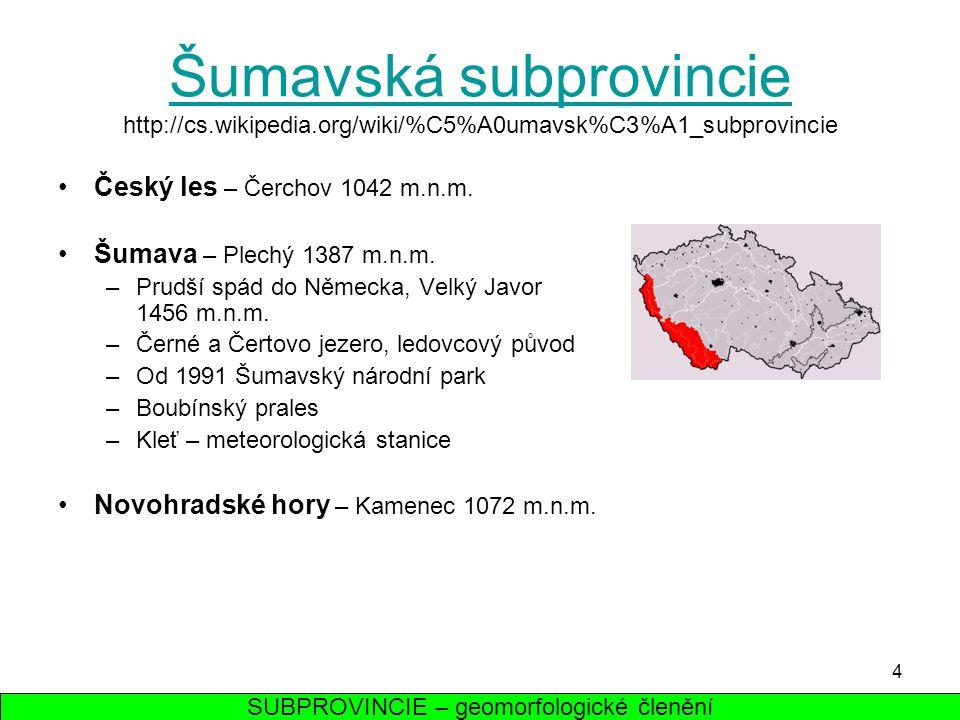 4 Šumavská subprovincie Šumavská subprovincie http://cs.wikipedia.org/wiki/%C5%A0umavsk%C3%A1_subprovincie Český les – Čerchov 1042 m.n.m. Šumava – Pl