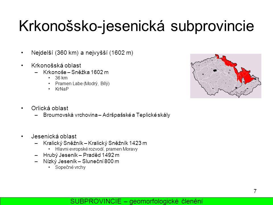 7 Krkonošsko-jesenická subprovincie Krkonošská oblast –Krkonoše – Sněžka 1602 m 36 km Pramen Labe (Modrý, Bílý) KrNaP Orlická oblast –Broumovská vrcho