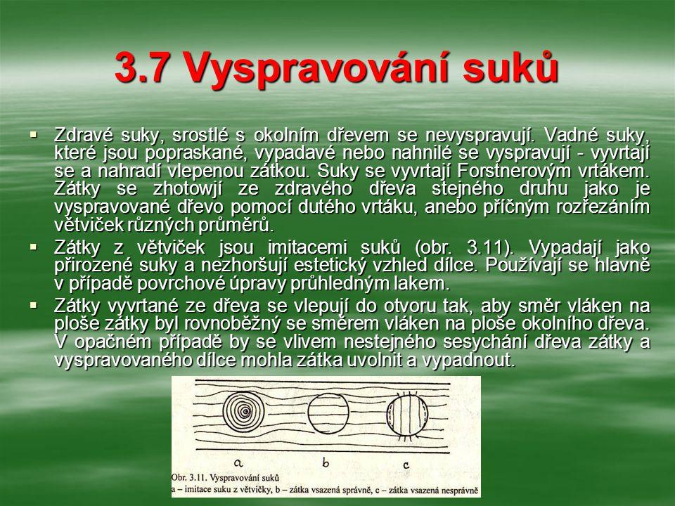 3.7 Vyspravování suků  Zdravé suky, srostlé s okolním dřevem se nevyspravují.