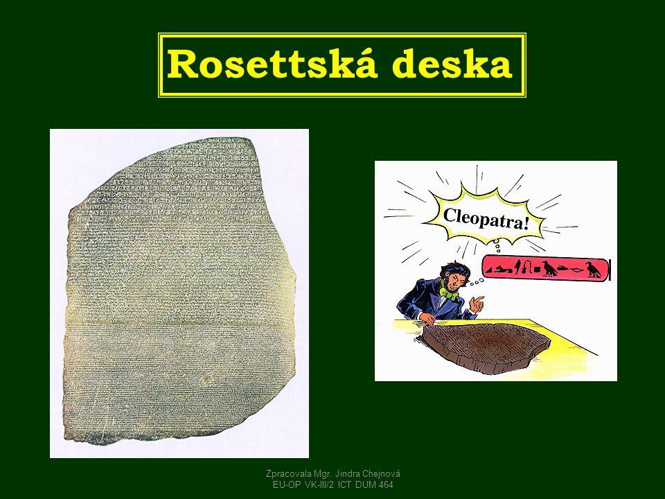 Rosettská deska Zpracovala Mgr. Jindra Chejnová EU-OP VK-III/2 ICT DUM 464