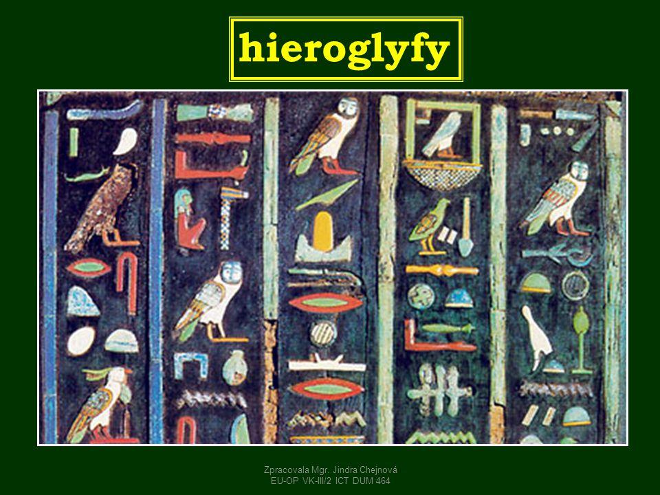 hieroglyfy Zpracovala Mgr. Jindra Chejnová EU-OP VK-III/2 ICT DUM 464