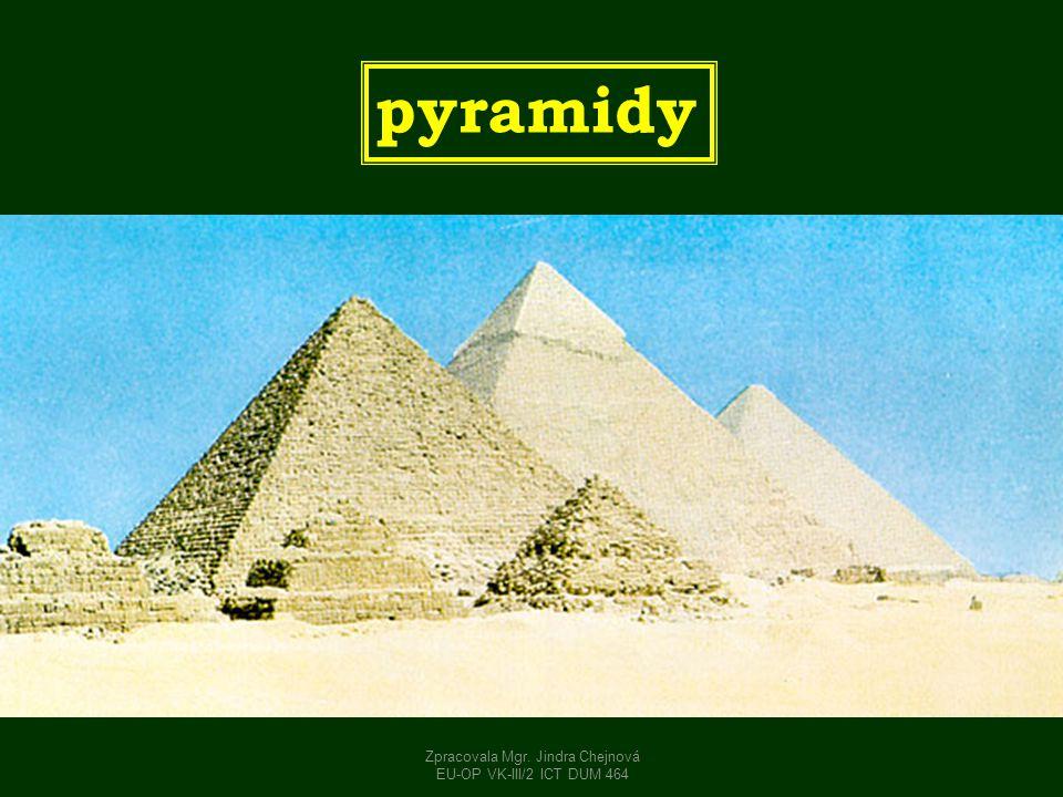 pyramidy Zpracovala Mgr. Jindra Chejnová EU-OP VK-III/2 ICT DUM 464