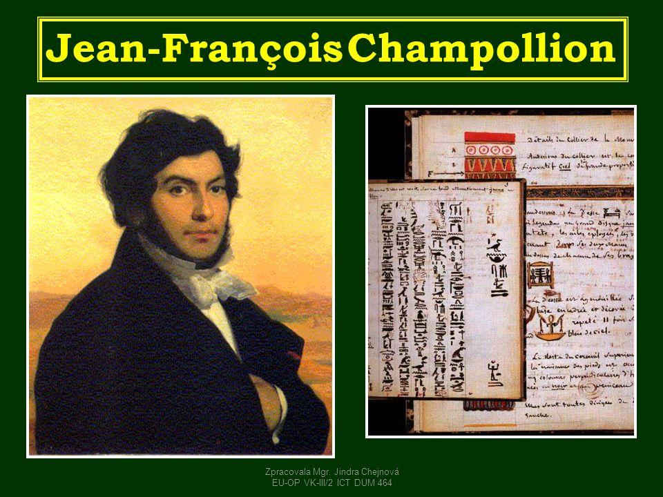 Jean-François Champollion Zpracovala Mgr. Jindra Chejnová EU-OP VK-III/2 ICT DUM 464